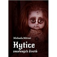 Kytice zmařených životů - Michaela Mitroci