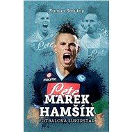 Marek Hamšík: fotbalová superstar - Roman Smutný