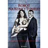 Robot na konci tunelu: Zpráva o podivném stavu světa a co s tím - Elektronická kniha