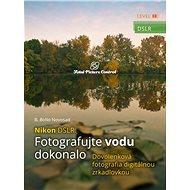 Nikon DSLR: Fotografujte vodu dokonalo (SK) - Elektronická kniha