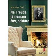Na Freuda já nemám čas, doktore - Miroslav Orel