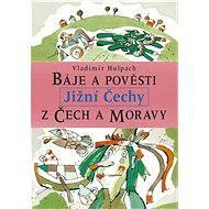 Báje a pověsti z Čech a Moravy - Jižní Čechy - Elektronická kniha