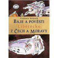 Báje a pověsti z Čech a Moravy - Liberecko - Elektronická kniha