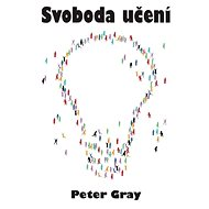 Svoboda učení - Peter Gray