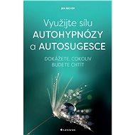 Využijte sílu autohypnózy a autosugesce - Elektronická kniha