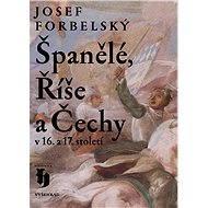 Španělé, Říše a Čechy v 16. a 17. století - Elektronická kniha