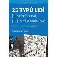 25 typů lidí - jak s nimi jednat, jak je vést a motivovat - Elektronická kniha