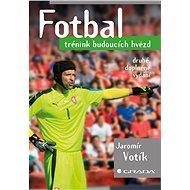 Fotbal - trénink budoucích hvězd - Elektronická kniha