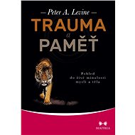 Trauma a paměť - Peter A. Levine