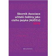 Sborník Asociace učitelů češtiny jako cizího jazyka 2010 - Elektronická kniha