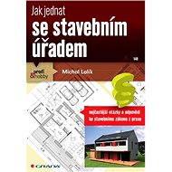 Jak jednat se stavebním úřadem - Elektronická kniha