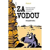 ZA VODOU - humorný románek z neveselé české současnosti - Elektronická kniha