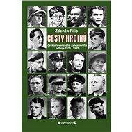 CESTY HRDINŮ - československého zahraničního odboje 1939-1945 - Elektronická kniha