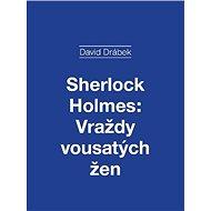 Sherlock Holmes: Vraždy vousatých žen - Elektronická kniha