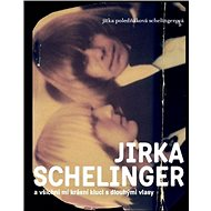 JIRKA SCHELINGER a všichni mí krásní kluci s dlouhými vlasy - Elektronická kniha