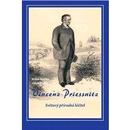 Vincenz Priessnitz - Světový přírodní léčitel - Elektronická kniha