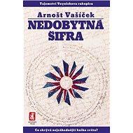 Nedobytná šifra Tajemství Voynichova rukopisu - Elektronická kniha