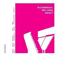 Architektura:tělo nebo obraz? - Elektronická kniha