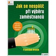 Jak se nespálit při výběru zaměstnanců - Elektronická kniha