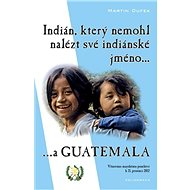 Indián, který nemohl nalézt své indiánské jméno...a Guatemala - Elektronická kniha