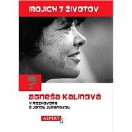 Mojich 7 životov. Agneša Kalinová v rozhovore s Janou Juráňovou - Elektronická kniha
