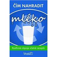 Čím nahradit mléko: rostlinné nápoje včetně receptů - Elektronická kniha