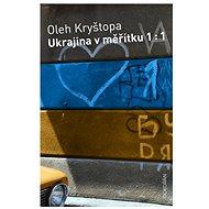 Ukrajina v měřítku 1 : 1 - Elektronická kniha