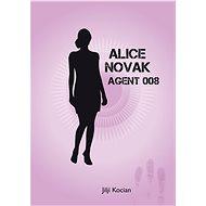 Alice Novak-agent 008 /akční novela trochu jinak/ - Elektronická kniha