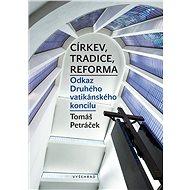 Církev, tradice, reforma / Odkaz Druhého vatikánského koncilu - Tomáš Petráček