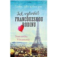 Láska, jídlo a faux pas: Jak vytvořit francouzskou rodinu - Elektronická kniha