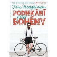 Podnikání pro bohémy - Tom Hodkinson