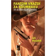 Fantom vraždí za soumraku (18 detektivních povídek) - Elektronická kniha