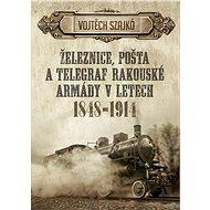 Železnice, pošta a telegraf rakouské armády v letech 1848–1914 - Elektronická kniha