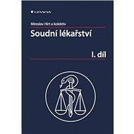 Soudní lékařství I. díl - Miroslav Hirt