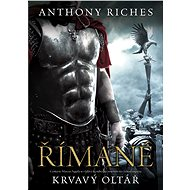 Římané: Krvavý oltář - Anthony Riches