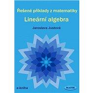 Řešené příklady z matematiky - Lineární algebra - RNDr. Jaroslava Justová