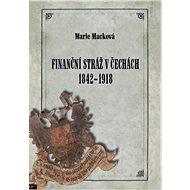 Finanční stráž v Čechách 1842 - 1918 - Elektronická kniha