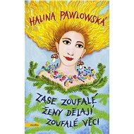 Zase zoufalé ženy dělají zoufalé věci - Halina Pawlowská