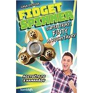 Fidget Spinner - Super triky, finty a vychytávky - Elektronická kniha