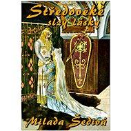 Středověké slzy lásky - Milada Šedivá
