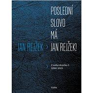 Poslední slovo má Jan Rejžek! - Jan Rejžek