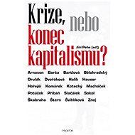 Krize, nebo konec kapitalismu? - Jiří Pehe, a kolektiv