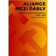 Aliance mezi ďábly: Hitlerův pakt se Stalinem 1939-1941 - Roger Moorhouse