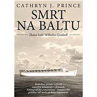 Smrt na Baltu - Zkáza lodi Wilhelm Gustloff - Cathryn J. Princeová