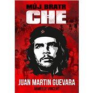 Můj bratr Che - Juan Martin Guevara