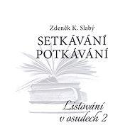 Setkávání potkávání Listování v osudech II. - Zdeněk K. Slabý