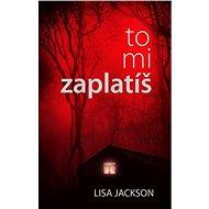 To mi zaplatíš - Elektronická kniha - Temná tajemství jednoho léta ožívají. Dvacet let čekal vrah na vhodnou příležitost k pomstě. - Lisa Jackson
