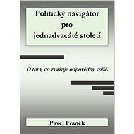 Politický navigátor pro jednadvacáté století - Pavel Franěk