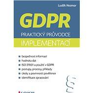 GDPR: Praktický průvodce implementací - Luděk Nezmar