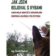 Jak jsem bojoval s rybami - Ing. Zdeněk Pochylý